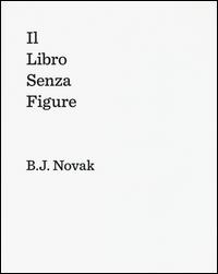 Il libro senza figure / B. J. Novak ; traduzione di Daniela Almansi