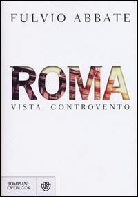 Roma : vista controvento / Fulvio Abbate