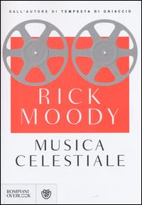 Musica celestiale / Rick Moody ; traduzione di Licia Vighi