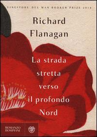 La strada stretta verso il profondo Nord / Richard Flanagan ; traduzione di Elena Malanga