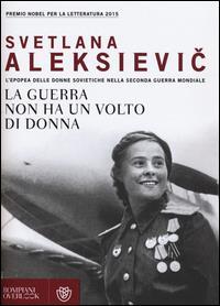 La guerra non ha un volto di donna : l'epopea delle donne sovietiche nella Seconda guerra mondiale / Svetlana Aleksievic ; traduzione di Sergio Rapetti