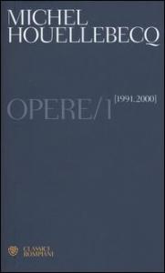 Opere / Michel Houellebecq. 1