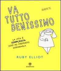 Va tutto benissimo : la vita è complicata così ho preferito disegnarla / Ruby Elliot ; traduzione di Tiziana Lo Porto