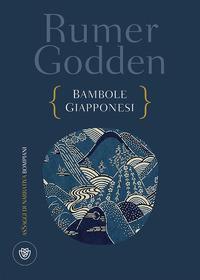 Bambole giapponesi / Rumer Godden ; traduzione di Marta Barone