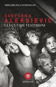 Gli ultimi testimoni / Svetlana Aleksievic ; traduzione di Nadia Cicognini
