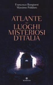 Atlante dei luoghi misteriosi d'Italia