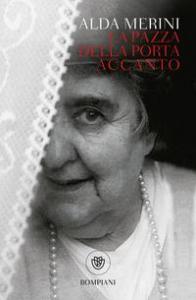 La pazza della porta accanto / Alda Merini ; a cura di Chicca Gagliardo e Guido Spaini