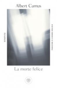 La morte felice / Albert Camus ; traduzione e introduzione di Giovanni Bogliolo