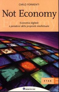 Not economy : economia digitale e paradossi della proprietà intellettuale / Carlo Formenti