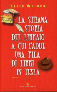 La strana storia del libraio a cui cadde una pila di libri in testa / Ellis Weiner ; traduzione di Andrea Carlo Cappi