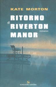 Ritorno a Riverton Manor / Kate Morton ; traduzione di Massimo Ortelio