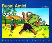 Buoni amici / John Kilaka ; traduzione di Giancarlo Sammito
