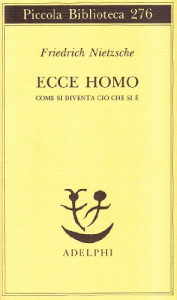 Ecce homo : come si diventa ciò che si è / Friedrich Nietzsche ; a cura e con un saggio di Roberto Calasso