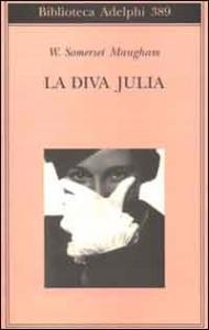 La diva Julia / W. Somerset Maugham ; traduzione di Franco Salvatorelli