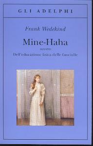 Mine-Haha : ovvero dell'educazione fisica delle fanciulle / Frank Wedekind ; con un saggio di Roberto Calasso