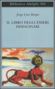 Il libro degli esseri immaginari