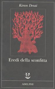 Eredi della sconfitta / Kiran Desai ; traduzione di Giuseppina Oneto