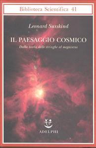 Il paesaggio cosmico : dalla teoria delle stringhe al megaverso / Leonard Susskind