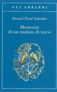 Memorie di un malato di nervi / Daniel Paul Schreber ; a cura e con una nota di Roberto Calasso
