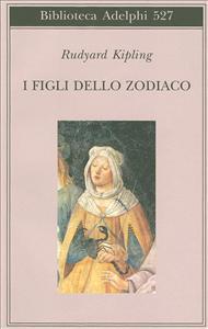 I figli dello zodiaco / Rudyard Kipling ; a cura di Ottavia Fatica