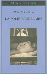 La folie Baudelaire / Roberto Calasso