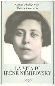 La vita di Irène Némirovsky / Olivier Philipponnat, Patrick Lienhardt ; traduzione di Graziella Cillario
