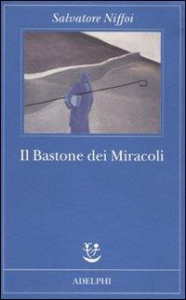 Il bastone dei miracoli / Salvatore Niffoi