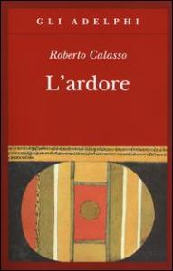 L'ardore / Roberto Calasso