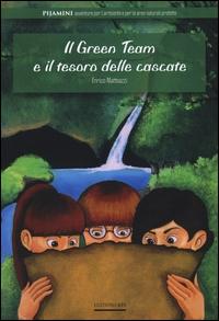 Il Green Team e il tesoro delle cascate / testo Enrico Matteazzi ; illustrazioni di Elettra Casini