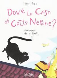 Dov'è la casa di gatto Nerone? / Pino Pace ; illustrazioni di Isabella Grott