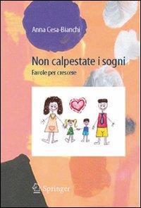 Non calpestate i sogni : favole per crescere / Anna Cesa-Bianchi