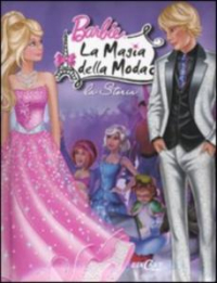 Barbie. La magia della moda : la storia / [traduzione script originale Caterina Cartolano ; adattamento testi Graziella Aime ; based on the original screenplay by Elise Allen]
