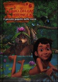 Il libro della giungla. Il piccolo popolo delle rocce