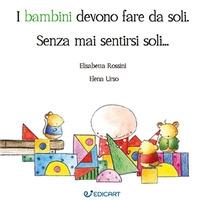 I bambini devono fare da soli, senza mai sentirsi soli... / Elisabetta Rossini, Elena Urso