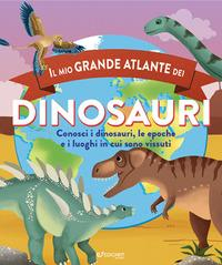 Il mio grande atlante dei dinosauri