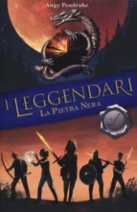 I leggendari. La pietra nera