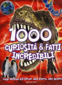 1000 curiosità & fatti incredibili