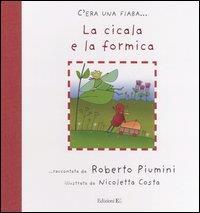 La cicala e la formica : da Esopo / raccontata da Roberto Piumini ; illustrata da Nicoletta Costa