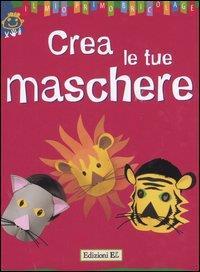 Crea le tue maschere / Violaine Lamérand ; illustrazioni di Jean-Pierre Lamérand