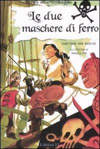 Le due maschere di ferro / Sebastiano Ruiz Mignone ; illustrazioni di Manuele Fior