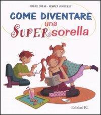 Come diventare una supersorella / testi di Irene Colas ; illustrazioni di Jessica Secheret