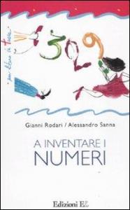 A inventare i numeri / Gianni Rodari ; immagini di Alessandro Sanna