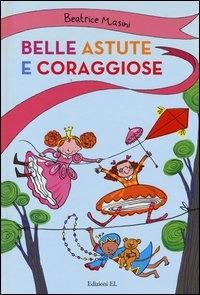 Astute belle e coraggiose / Beatrice Masini ; illustrazioni di Desideria Guicciardini
