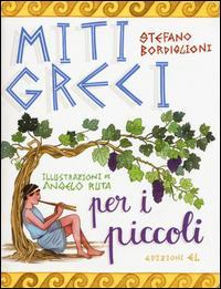 Miti greci per i piccoli / Stefano Bordiglioni ; illustrazioni di Angelo Ruta