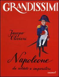 Napoleone : da soldato a imperatore / Jacopo Olivieri ; [illustrazioni di Matteo Piana]