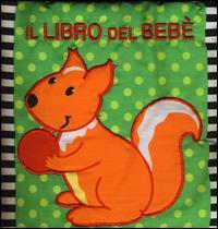 Il libro del bebè. [Lo scoiattolo]