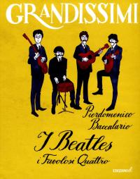 I Beatles : i favolosi quattro / Pierdomenico Baccalario ; [illustrazioni di Giuseppe Ferrario]
