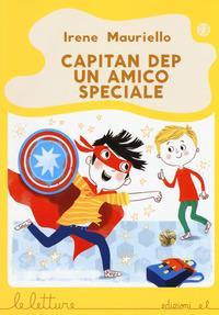 Capitan Dep un amico speciale / Irene Mauriello ; illutrazioni di Chiara Bordoni