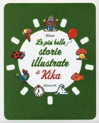 Le più belle storie illustrate di Kika / di Altan