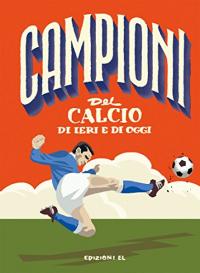 Campioni del calcio di ieri e oggi